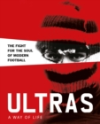 Ultras. A Way of Life : The fight for the soul of Modern Football - Book