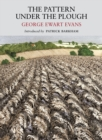 Pattern Under the Plough : Aspects of the Folk Life of East Anglia - Book