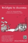 Bridges to Success: Keys to Transforming Learning Difficulties; Simple Skills for Families and Teachers to Bring Success to Those with Dyslexia, Dyscalculia, ADHD, Dyspraxia, Tourettes Syndrome, Asper - Book