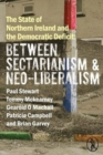 The State of Northern Ireland and the Democratic Deficit: Between Sectarianism and Neo-Liberalism - Book