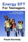 Energy Eft for Teenagers : The Simple Solution for Success & Happiness with Energy Emotional Freedom Techniques - Book