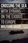 Crossing the Sea : With Syrians on the Exodus to Europe - Book