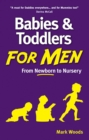 Babies and Toddlers for Men : From Newborn to Nursery - eBook