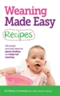 Weaning Made Easy Recipes : Simple and Tasty Ideas for Spoon-Feeding and Baby-LED Weaning - Book