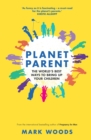 Planet Parent : The World's Best Ways to Bring Up Your Children - eBook