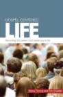 Gospel Centered Life : Becoming the person God wants you to be - Book