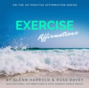 Exercise Motivation Affirmations : Motivational Affirmations & High Energy Electronic Dance Music - eAudiobook