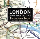 The London Railway Atlas : Then and Now - Book
