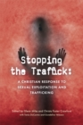 Stopping the Traffick : A Christian Response to Sexual Exploitation and Trafficking - eBook