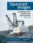 Opencast Images : An Informal Look at British Coal Opencast Sites - Book
