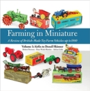 Farming in Miniature Vol. 1: Airfix to Denzil Skinner : A Review of British-made Toy Farm Vehicles Up to 1980 - Book