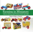 Farming in Miniature Vol. 2 : A Review of British-Made Toy Farm Vehicles Up to 1980 - Book