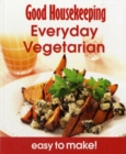 Good Housekeeping Easy To Make! Everyday Vegetarian : Over 100 Triple-Tested Recipes - Book