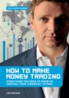 How to Make Money Trading : Everything you need to know to control your financial future - Book