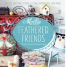 Mollie Makes: Feathered Friends : Crochet, knitting, sewing, felting, papercraft and more - Book