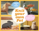 Knit Your Own Pet : Easy projects for beginners - Book