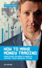 How to Make Money Trading : Everything you need to know to control your financial future - eBook