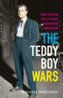 The Teddy Boy Wars : The Youth Cult that Shocked Britain - Book