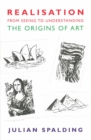 Realisation - From Seeing to Understanding : The Origins of Art - Book