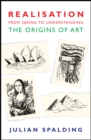 Realisation-from Seeing to Understanding : The Origins of Art - eBook