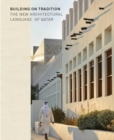 Building on Tradition : Contemporary Qatari Architecture - Book