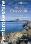 Pembrokeshire - Walks to Coastal Viewpoints : Circular walks with the most stunning views in Pembrokeshire - Book