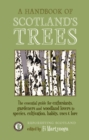 A Handbook of Scotland's Trees : The Essential Guide for Enthusiasts, Gardeners and Woodland Lovers to Species, Cultivation, Habits, Uses & Lore - Book