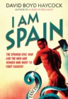 I am Spain : The Spanish Civil War and the Men and Women Who Went to Fight Fascism - Book