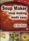 Soup Maker : Soup Making Made Easy - Book