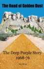 The Road of Golden Dust : The Deep Purple Story 1968-76 - Book