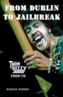 From Dublin to Jailbreak : Thin Lizzy 1969-76 - Book