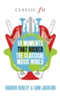 50 Moments That Rocked the Classical Music World - eBook