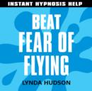 Beat Fear of Flying : Help for People in a Hurry! - eAudiobook