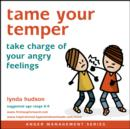Tame Your Temper : Take Charge of Your Angry Feelings - eAudiobook