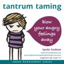 Tantrum Taming : Blow Away Your Angry Feelings - eAudiobook