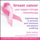 Breast Cancer: Your Support Through Chemotherapy : Hypnotherapy to Promote Your Emotional and Physical Wellbeing - Book