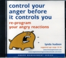 Control Your Anger Before it Controls You : Re-Program Your Angry Reactions - Book