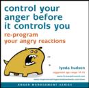 Control Your Anger Before it Controls You : Re-Program Your Angry Reactions - eAudiobook
