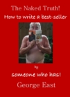 The Naked Truth : How to Write a bestseller - eBook
