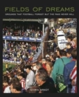 Fields of Dreams : Grounds that football forgot but the fans never will - Book