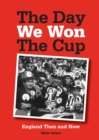 The Day We Won the Cup : England Then and Now - eBook