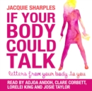 If Your Body Could Talk : Letters from Your Body to You - eAudiobook