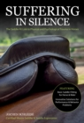 Suffering in Silence : The Saddle-Fit Link to Physical and Psychological Trauma in Horses - Book