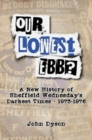 Our Lowest Ebb? : A new history of Sheffield Wednesday's darkest times: 1973-1976 - Book