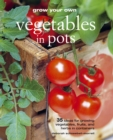 Grow Your Own Vegetables in Pots : 35 ideas for growing vegetables, fruits and herbs in containers - eBook