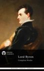 Complete Works of Lord Byron (Delphi Classics) - eBook