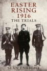 Easter Rising 1916 : The Trials - eBook