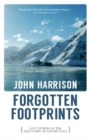 Forgotten Footprints: Lost Stories in the Discovery of Antarctica - Book