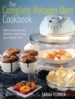 The Complete Halogen Oven Cookbook : How to Cook Easy and Delicious Meals Using Your Halogen Oven - Book