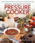 Making The Most Of Your Pressure Cooker : How To Create Healthy Meals In Double Quick Time - eBook